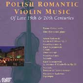 Polish Romantic Violin Music of Late 19th & 20th Centuries