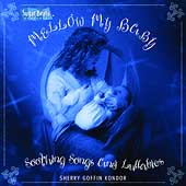 Sherry Goffin Kondor: Mellow My Baby: Soothing Songs and Lullabies