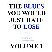 The Blues You Would Just Hate To Lose Vol I: The Blues You Would Just Hate to Lose, Vol. 1