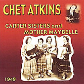 Chet Atkins: Chet Atkins with the Carter Sisters and Mother Maybelle 1949