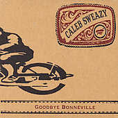 Caleb Sweazy: Goodbye Bonneville [Digipak]
