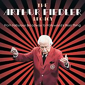 Arthur Fiedler (Conductor): The Arthur Fiedler Legacy: From Fabulous Broadway to Hollywood's Reel Thing