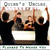 Quinn's Uncles: Pleased to Meade You