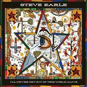 Steve Earle: I'll Never Get Out of This World Alive [Digipak]