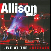 Bernard Allison/Bernard Allison Group: Live at the Jazzhaus