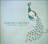 Martha's Trouble: Anchor Tattoo [Digipak]