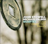 John Stowell/Michael Zilber Quartet/Michael Zilber: Shot Through With Beauty