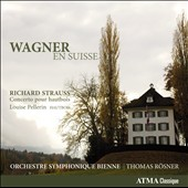 Wagner in Switzerland: Siegfried Idyll; Faust Overture; R. Strauss: Oboe Concerto / Louise Pellerin, oboe