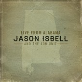 Jason Isbell & the 400 Unit: Live from Alabama [Digipak]