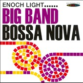 Enoch Light: Big Band Bossa Nova/Let's Dance the Bossa Nova