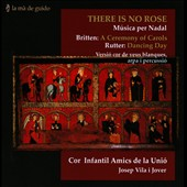 There is No Rose - Britten: Ceremony of Carols; Rutter: Dancing Day / ChildrenÆs Choir of the Unió