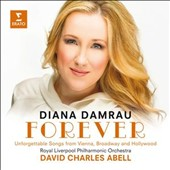 Forever - Unforgettable Songs from Vienna, Broadway & Hollywood - works by Lehar, J. Strauss II; Loewe; Gershwin, Bernstein et al. / Diana Damrau, soprano