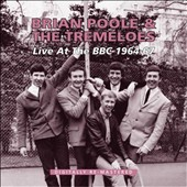 Brian Poole & the Tremeloes: Live at the BBC 1964-67 *