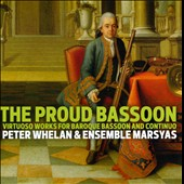 The Proud Bassoon: Virtuoso Works for Baroque Bassoon and Continuo by Fasch, Couperin, Telemann, Boismortier et al. / Peter Whelan, bassoon