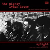 The Mighty Lemon Drops: Uptight: The Early Recordings 1985-1986 *