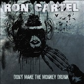 Ron Cartel: Don't Make the Monkey Drunk [Digipak]