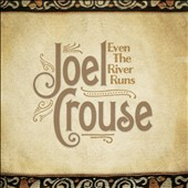Joel Crouse: Even the River Runs