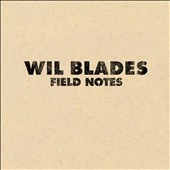 Wil Blades: Field Notes [8/19] *