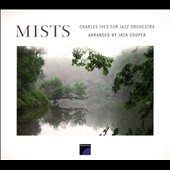 Jack Cooper (Sax/Flute): Mists: Charles Ives For Jazz Orchestra [Digipak]