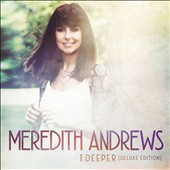 Meredith Andrews: Deeper [Deluxe Edition] [2/19]