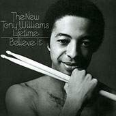 Tony Williams (Drums): Believe It/Million Dollar Legs/Joy of Flying *