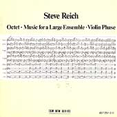 Steve Reich: Octet; Music for a Large Ensemble; Violin Phase