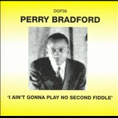 Perry Bradford: I Aint Gonna Play No Second Fiddle