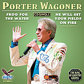 Porter Wagoner: Frog for the Water/He Will Set Your Fields on Fire [Single]