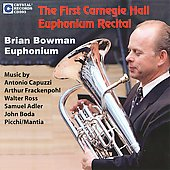The First Carnegie Hall Euphonium Recital - Capuzzi, Adler, Frackenpohl, etc / Bowman, et al