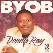 Donnie Ray (R&B): It's BYOB