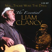 Liam Clancy: Yes...Those Were the Days: The Essential Liam Clancy *