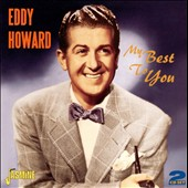 Eddy Howard (Vocals): My Best to You *