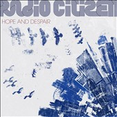 Radio Citizen: Hope and Despair [Digipak] *