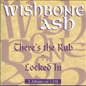 Wishbone Ash: There's the Rub/Locked In