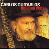 Carlos Guitarlos: Hell Can Wait *