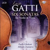 Luigi Gatti: Six Sonatas for Violin & Viola / Paolo Ghidoni, violin; Alfredo Zamarra, viola