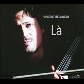 La - Solo Cello Works by Morricone, Saint-Saens, Gagnon and Caccini / Vincent Belanger, cello