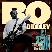 Bo Diddley: Is a Session Man: Studio Work 1955-57