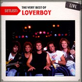 Loverboy: Setlist: The Very Best of Loverboy Live