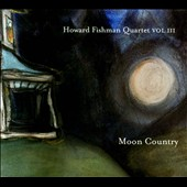 Howard Fishman Quartet: Howard Fishman Quartet, Vol. 3: Moon Country [Digipak]