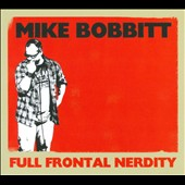 Mike Bobbitt: Full Frontal Nerdity [Digipak]