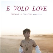 François & the Atlas Mountains: E Volo Love