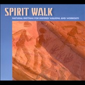 Various Artists: Spirit Walk: Natural Rhythms For Inspired Walking and Workouts [Digipak]