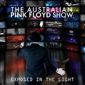 Australian Pink Floyd: Australian Pink Floyd Show: Exposed in the Light