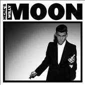 Willy Moon: Here's Willy Moon [5/21] *