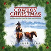 Jim Hendricks: Cowboy Christmas: Holiday Favorites from the Great American West *