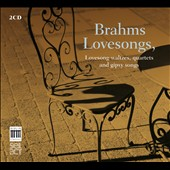 Brahms: Lovesongs, Lovesong Waltzes, Quartets & Gipsy Songs / Chamber Choir of Europe