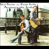 Neil Byrne/Ryan Kelly: Acoustically Irish [Digipak]