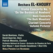 Bechara El-Khoury (b.1957): Violin Concerto No. 1 'On the Borders of Nowhere'; Horn Concerto 'The Dark Mountain'; Clarinet Concerto 'Autumn Pictures' / Sarah Nemtanu, violin; David Guerrier, horn; Patrick Messina, clarinet