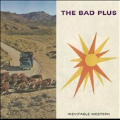 The Bad Plus: Inevitable Western